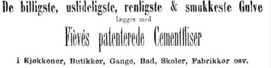 Fra 1886 annonserte firmaet C. Krebs «Fièvés patenterede cement-fliser til lægning av billige, renlige, varige og smukke gulv» i osloavisene. Annonse fra Aftenposten i 1888.